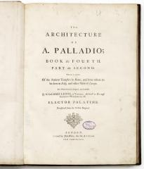 The architecture of A. Palladio. Book the fourth. Part the second. [Палладио, А. Архитектура Кн. 4, Ч.1-2. О древних храмах в Риме… ]